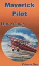 Maverick Pilot, Volume One ebook by Dave Case