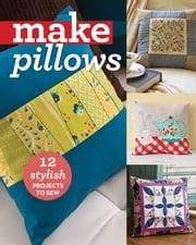 Make Pillows - 12 Stylish Projects to Sew ebook by C&T Publishing