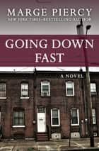 Going Down Fast - A Novel ebook by Marge Piercy