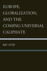 Europe, Globalization, and the Coming of the Universal Caliphate ebook by Bat Ye'or