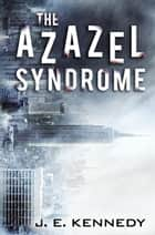 The Azazel Syndrome - The Azazel Series, #1 ebook by