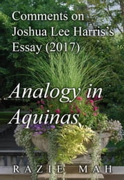 Comments on Joshua Lee Harris's Essay (2017) Analogy in Aquinas ebook by Razie Mah