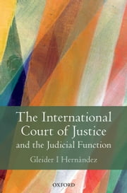 The International Court of Justice and the Judicial Function ebook by Gleider I Hernández