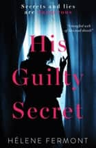 His Guilty Secret ebook by Helene Fermont