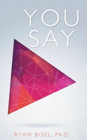 You Say - Discovering God's Plan for Our Communication ebook by Ryan Bisel, PhD
