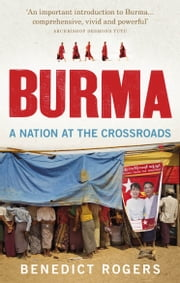 Burma - A Nation At The Crossroads ebook by Benedict Rogers
