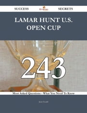 Lamar Hunt U.S. Open Cup 243 Success Secrets - 243 Most Asked Questions On Lamar Hunt U.S. Open Cup - What You Need To Know ebook by Jean Gould