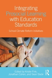 Integrating Prosocial Learning with Education Standards - School Climate Reform Initiatives ebook by Kristie Fink,Jonathan Cohen,Sean Slade