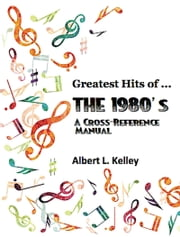 Greatest Hits of ... the 1980's ebook by Albert L. Kelley