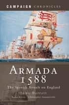 Armada 1588 - The Spanish Assault on England ebook by John Barratt