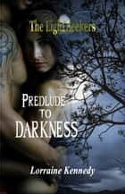 Prelude to Darkness ebook by Lorraine Kennedy