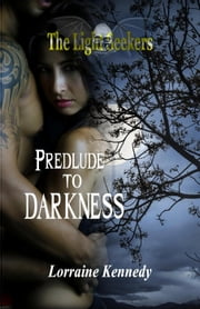 Prelude to Darkness - The Light Seekers, #1 ebook by Lorraine Kennedy