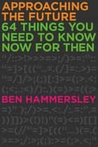 Approaching the Future ebook by Ben Hammersley