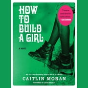 How to Build a Girl - A Novel audiobook by Caitlin Moran