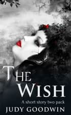 The Wish: A Paranormal Short Story Two Pack ebook by Judy Goodwin