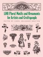 1001 Floral Motifs and Ornaments for Artists and Craftspeople ebook by Carol Belanger Grafton