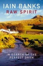Raw Spirit - In Search of the Perfect Dram eBook by Iain Banks