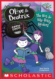 The Not-So Itty-Bitty Spiders (Olive & Beatrix #1) ebook by Amy Marie Stadelmann,Amy Marie Stadelmann