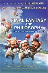 Final Fantasy and Philosophy - The Ultimate Walkthrough ebook by William Irwin