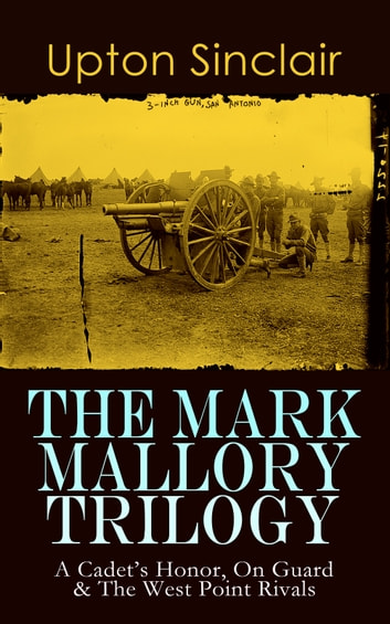 The Mark Mallory Trilogy A Cadets Honor On Guard The West Point