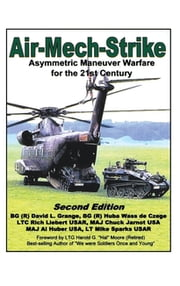 Air-Mech-Strike - Asymmetric Maneuver Warfare for the 21st Century ebook by BG (R) Huba Wass de Czege, LTC Richard D Liebert USAR, BG (R) David L. Grange,...