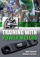 Training with Power Meters ebook by Louis Passfield,Rob Hayles