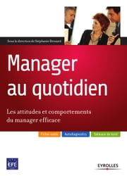 Manager au quotidien - Les attitudes et comportements du manager efficace ebook by Stéphanie Brouard, Catherine Berliet, Eugène Bill,...