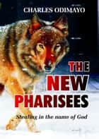 The New Pharisees ebook by Charles Odimayo
