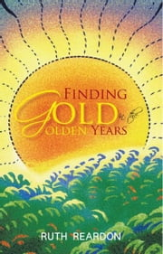 Finding Gold in the Golden Years ebook by Ruth Reardon