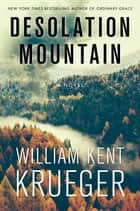 Desolation Mountain - A Novel ebook by William Kent Krueger