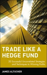 Trade Like a Hedge Fund - 20 Successful Uncorrelated Strategies and Techniques to Winning Profits ebook by James Altucher