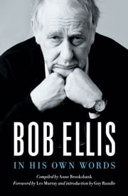 Bob Ellis - In His Own Words ebook by Bob Ellis,Anne Brooksbank