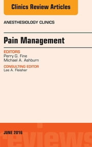 Pain Management, An Issue of Anesthesiology Clinics, ebook by Perry G. Fine,Michael A. Ashburn