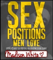 Sex Positions Men Love ebook by Madison White