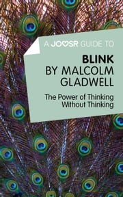 A Joosr Guide to... Blink by Malcolm Gladwell: The Power of Thinking Without Thinking ebook by Joosr