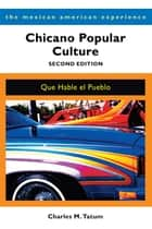 Chicano Popular Culture, Second Edition - Que Hable el Pueblo ebook by Charles M. Tatum