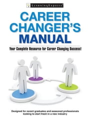 Career Changer's Manual - Your Complete Resource for Career Changing Success! ebook by LearningExpress LLC Editors