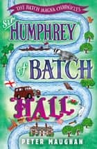 Sir Humphrey of Batch Hall ebook by Peter Maughan