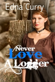 Never Love a Logger ebook by Edna Curry
