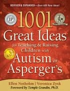 1001 Great Ideas for Teaching and Raising Children with Autism Spectrum Disorders ebook by Veronica Zysk,Veronica Zysk,Ellen Notbohm