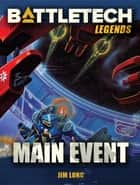 BattleTech Legends: Main Event ebook by Jim Long