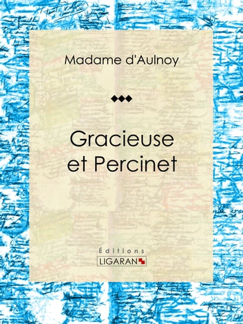 Gracieuse et Percinet - Conte de fées ebook by Madame d'Aulnoy,Ligaran