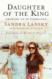 Daughter of the King - Growing Up in Gangland ebook by Sandra Lansky,William Stadiem