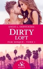 Pari risqué - Dirty Loft, T1 ebook by Angie L. Deryckère