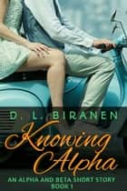 Knowing Alpha ebook by D. L Biranen
