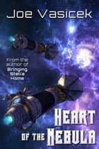 Heart of the Nebula ebook by Joe Vasicek