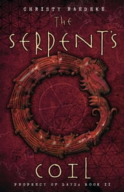 The Serpent's Coil: Prophecy of Days - Book 2 - Prophecy of Days - Book 2 ebook by Christy Raedeke