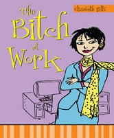 The Bitch at Work ebook by Elizabeth Hilts