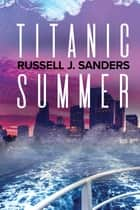 Titanic Summer ebook by Russell J. Sanders