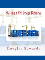 Starting a Web Design Business ebook by Douglas Edwards